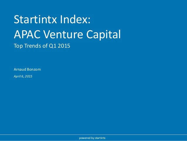 Startintx Index: APAC Venture Capital Top Trends of Q1 2015 powered by startintx April 6, 2015 Arnaud Bonzom