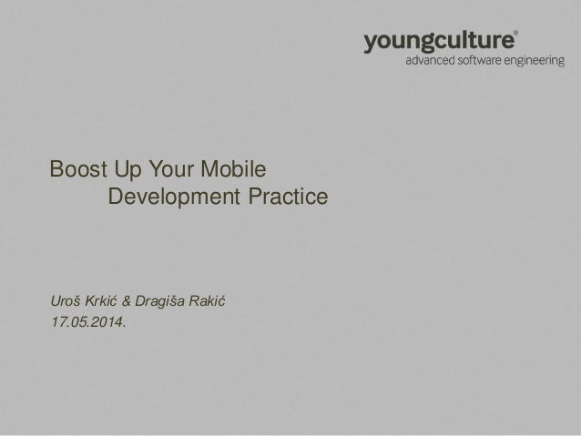 Boost Up Your Mobile Development Practice Uroš Krkić & Dragiša Rakić 17.05.2014.