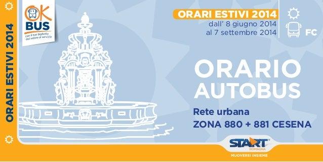 ORARIO AUTObus Orari estivi 2014 dall' 8 giugno 2014 al 7 settembre 2014 Rete urbana Zona 880 + 881 Cesena Orariestivi2014...