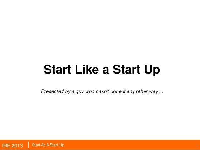 Start Like a Start Up                                 India Fund II                Presented by a guy who hasn't done it a...
