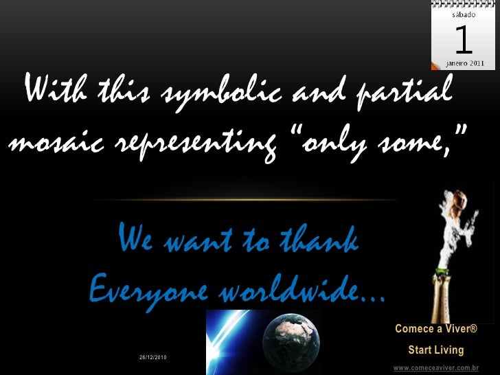 "With this symbolic and partialmosaic representing ""only some,""       We want to thank     Everyone worldwide...           ..."