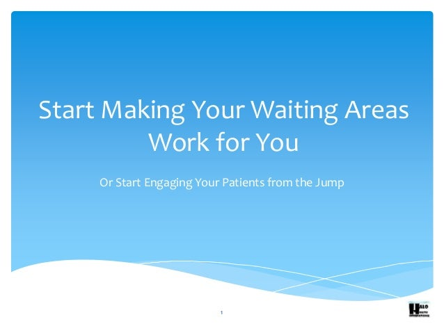 Start Making Your Waiting Areas Work for You Or Start Engaging Your Patients from the Jump 1