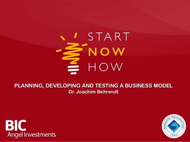 PLANNING, DEVELOPING AND TESTING A BUSINESS MODEL Dr. Joachim Behrendt