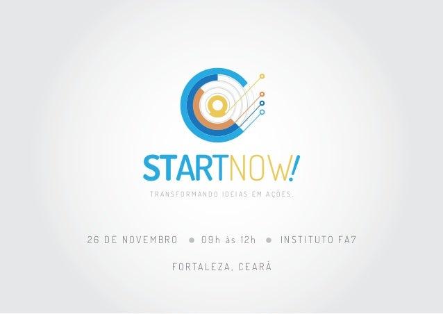 STARTNOW! TRANSFORMANDO IDEIAS EM AÇÕES.  26 DE NOVEMBRO  09h às 12h  FO R TA L E Z A , C E A R Á  I N S T I T U T O FA 7