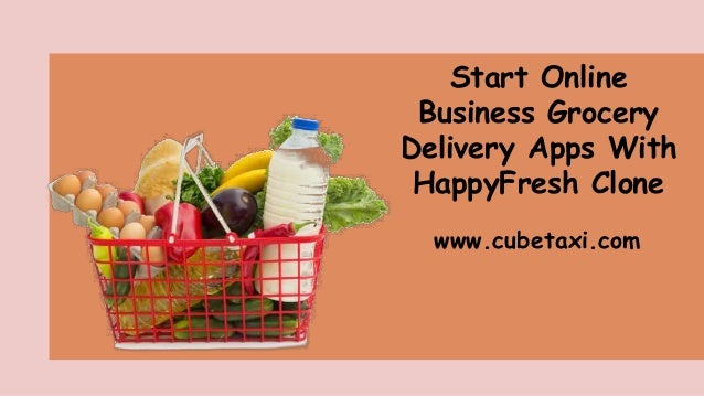 Start Online Business Grocery Delivery Apps With HappyFresh Clone www.cubetaxi.com