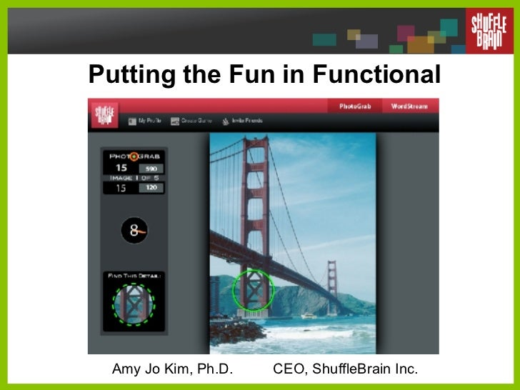 Putting the Fun in Functional  Amy Jo Kim, Ph.D.  CEO, ShuffleBrain Inc.