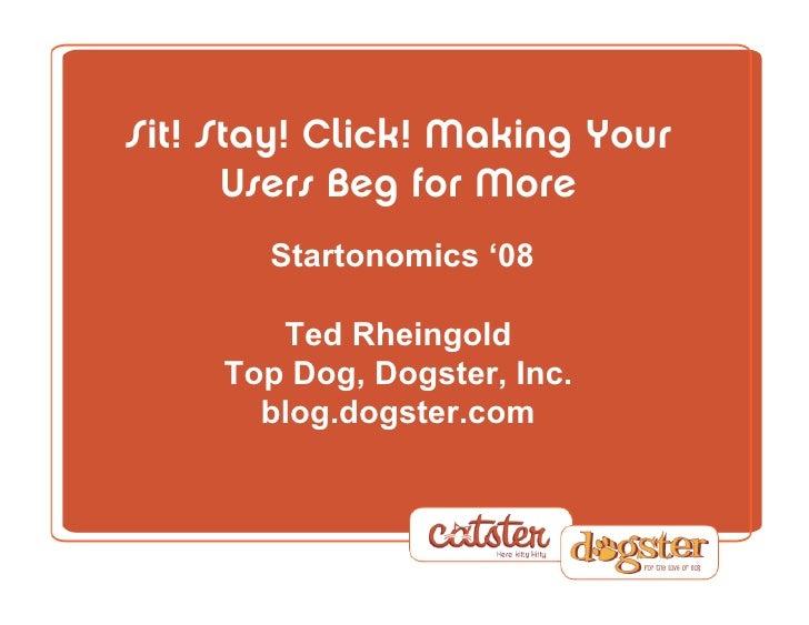 Sit!Stay!Click!MakingYour       UsersBegforMore        Startonomics   '08          Ted Rheingold      Top Dog, Dog...