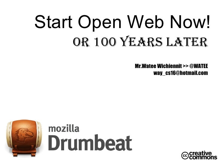 Start Open Web Now! Or 100 Years Later Mr.Watee Wichiennit >> @WATEE [email_address]