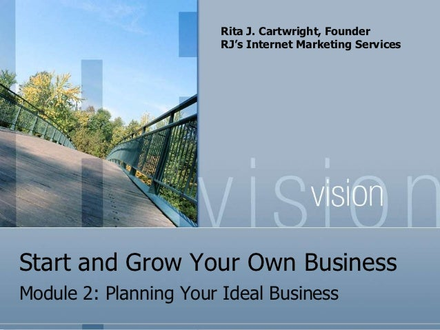 Rita J. Cartwright, Founder                       RJ's Internet Marketing ServicesStart and Grow Your Own BusinessModule 2...