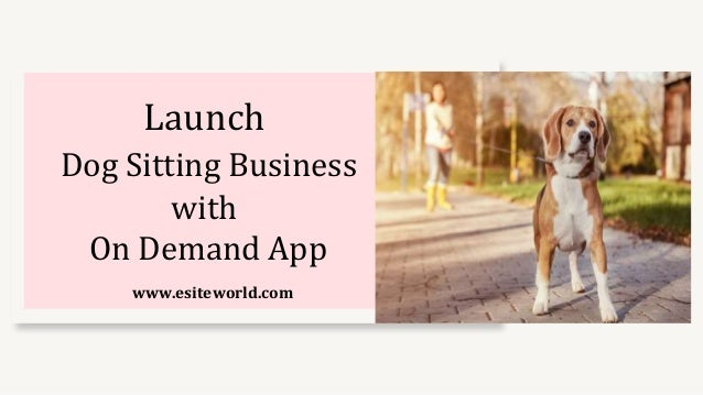 Launch Dog Sitting Business with On Demand App www.esiteworld.com