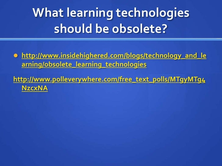 What learning technologies should be obsolete?<br />http://www.insidehighered.com/blogs/technology_and_learning/obsolete_l...