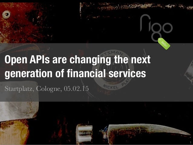 1 Open APIs are changing the next generation of financial services Startplatz, Cologne, 05.02.15