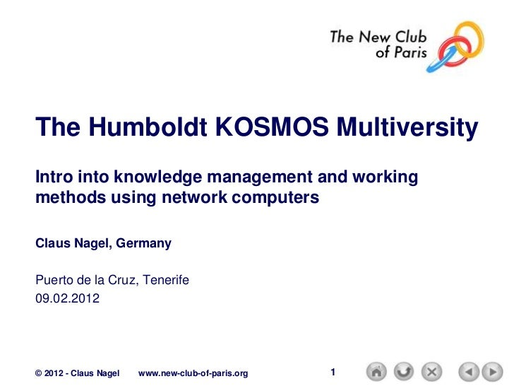 The Humboldt KOSMOS MultiversityIntro into knowledge management and workingmethods using network computersClaus Nagel, Ger...
