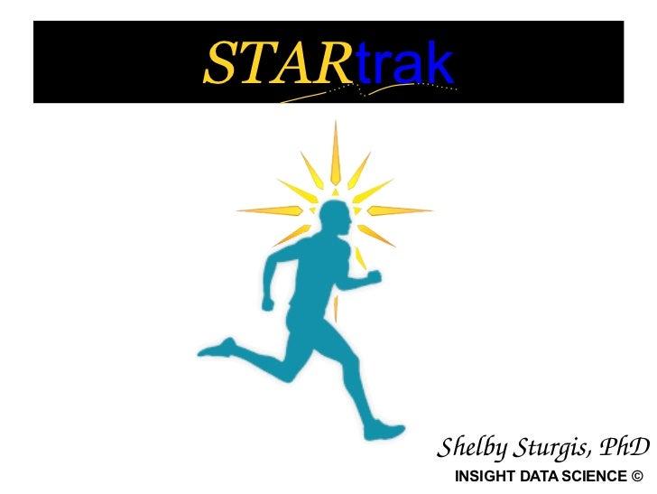 STARtrak       ShelbySturgis,PhD           INSIGHT DATA SCIENCE ©