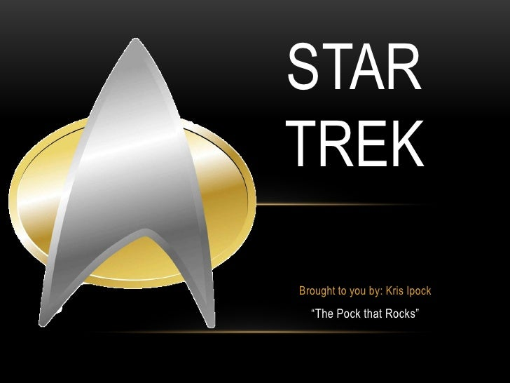 """STARTREKBrought to you by: Kris Ipock  """"The Pock that Rocks"""""""