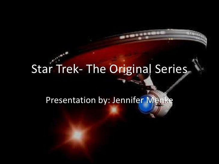 Star Trek- The Original Series<br />Presentation by: Jennifer Menke<br />