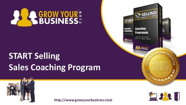 START Selling Sales Coaching Program http://www.growyourbusiness.club