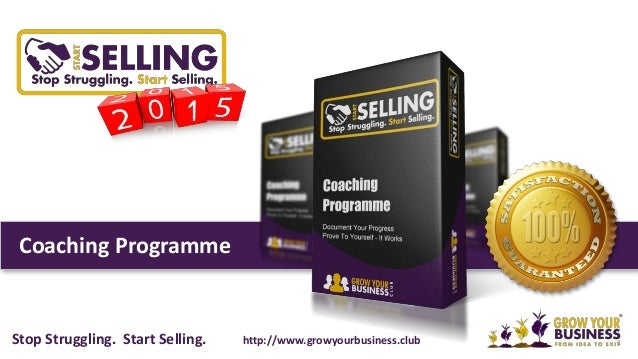 Coaching Programme 1Stop Struggling. Start Selling. http://www.growyourbusiness.club