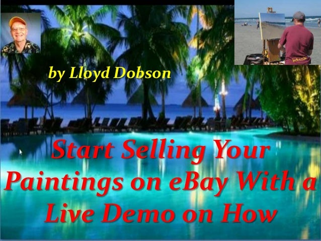 by Lloyd Dobson  Start Selling Your Paintings on eBay With a Live Demo on How