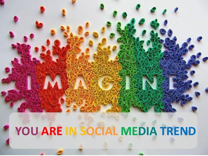 YOU ARE IN SOCIAL MEDIA TREND