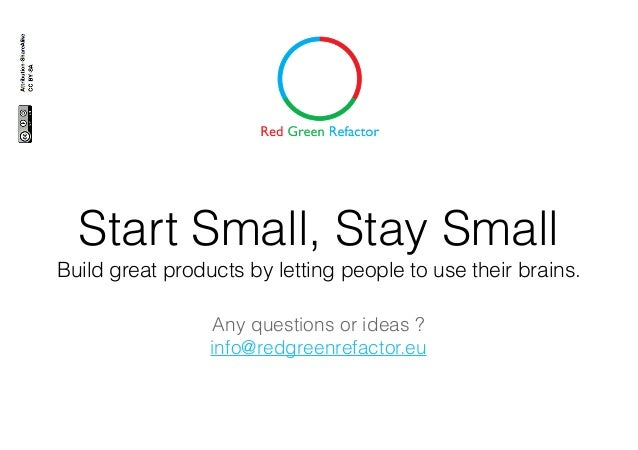Start Small, Stay Small Build great products by letting people to use their brains. Any questions or ideas ? info@redgreen...