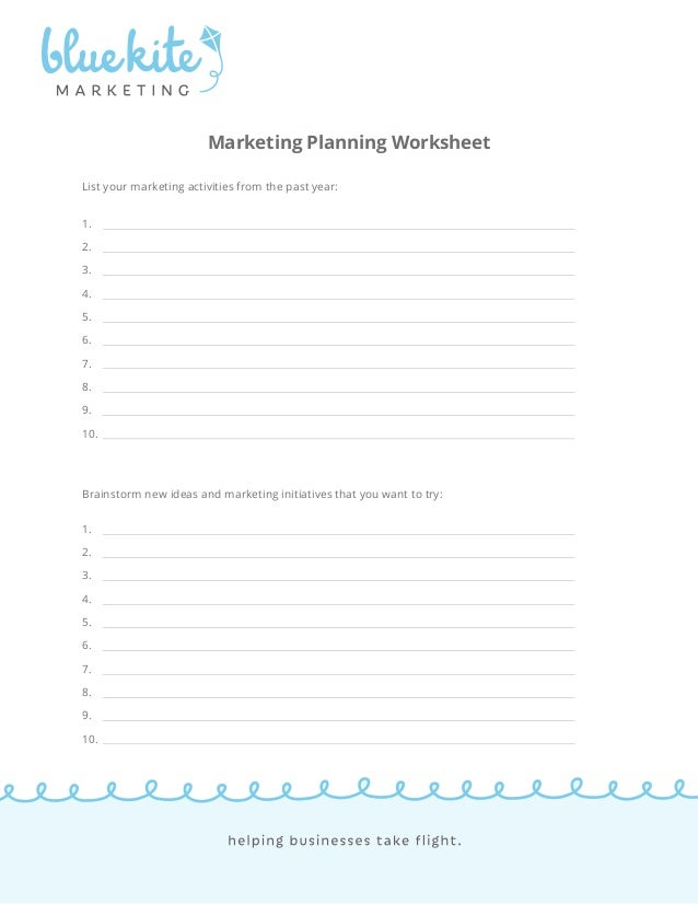 Marketing Planning Worksheet  List your marketing activities from the past year:  1.  2.  3.  4.  5.  6.  7.  8.  9.  10. ...