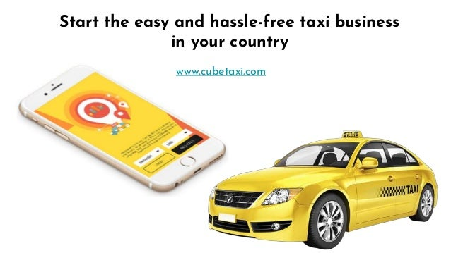 Start the easy and hassle-free taxi business in your country www.cubetaxi.com