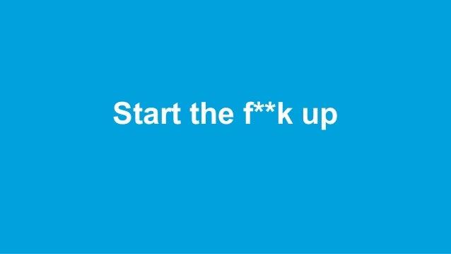 Start the f**k up