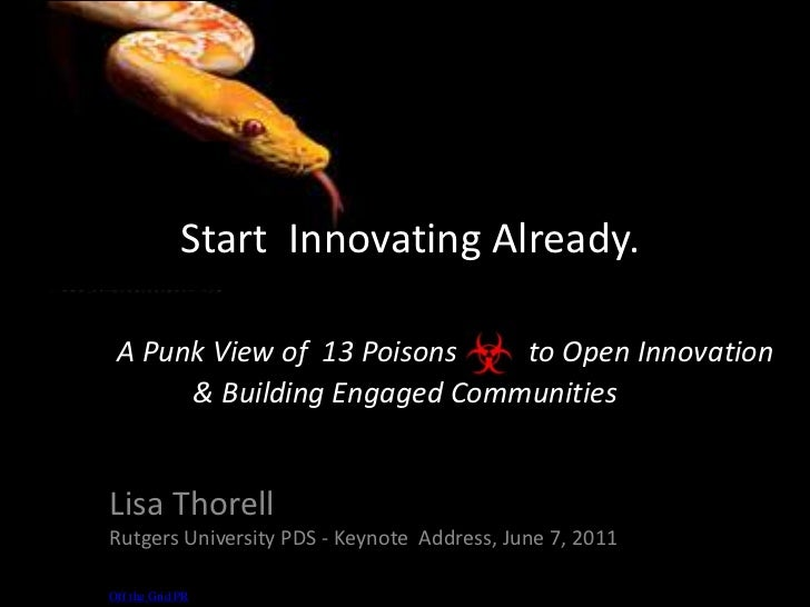 Start  Innovating Already.A Punk View of  13 Poisons          to Open Innovation& Building Engaged Communities <br />Lisa...