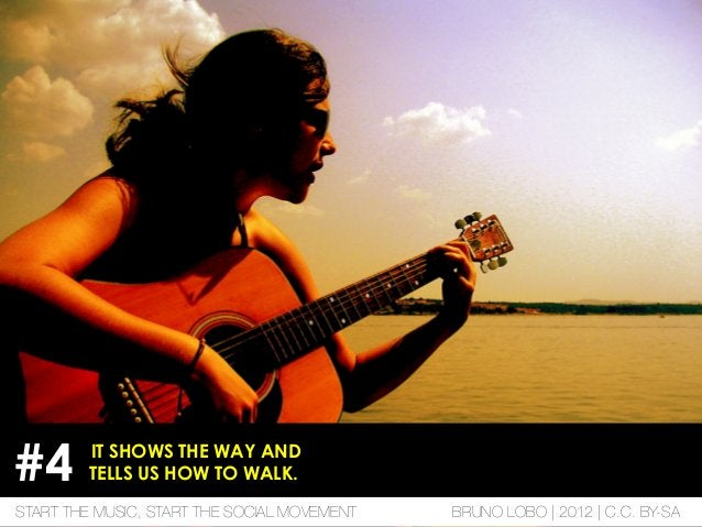 IT SHOWS THE WAY AND TELLS US HOW TO WALK.#4 START THE MUSIC, START THE SOCIAL MOVEMENT BRUNO LOBO | 2012 | C.C. BY-SA