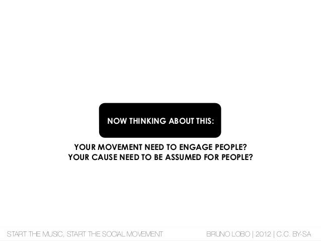 NOW THINKING ABOUT THIS: YOUR MOVEMENT NEED TO ENGAGE PEOPLE? YOUR CAUSE NEED TO BE ASSUMED FOR PEOPLE? START THE MUSIC, S...