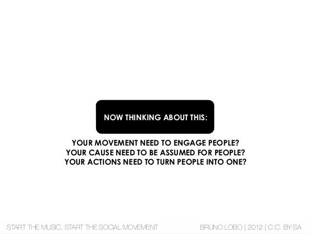 NOW THINKING ABOUT THIS: YOUR MOVEMENT NEED TO ENGAGE PEOPLE? YOUR CAUSE NEED TO BE ASSUMED FOR PEOPLE? YOUR ACTIONS NEED ...
