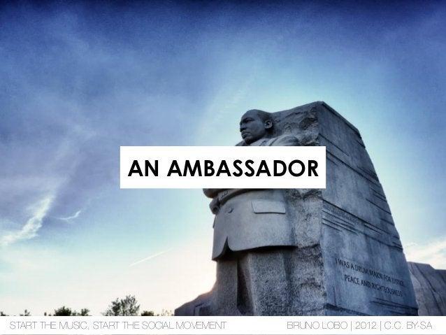AN AMBASSADOR START THE MUSIC, START THE SOCIAL MOVEMENT BRUNO LOBO | 2012 | C.C. BY-SA