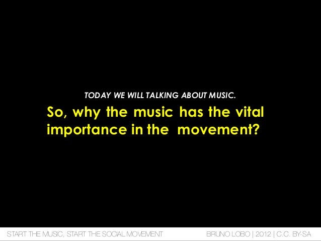 So, why the music has the vital importance in the movement? TODAY WE WILL TALKING ABOUT MUSIC. START THE MUSIC, START THE ...