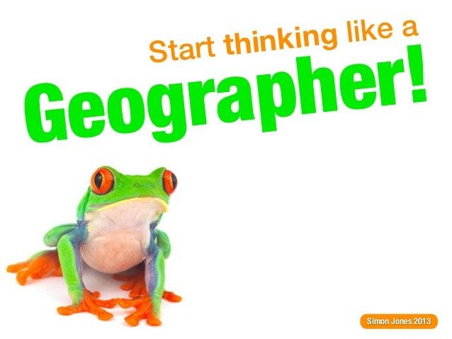 think ing like a              r!    StartG eo gr ap he                     Simon Jones 2013