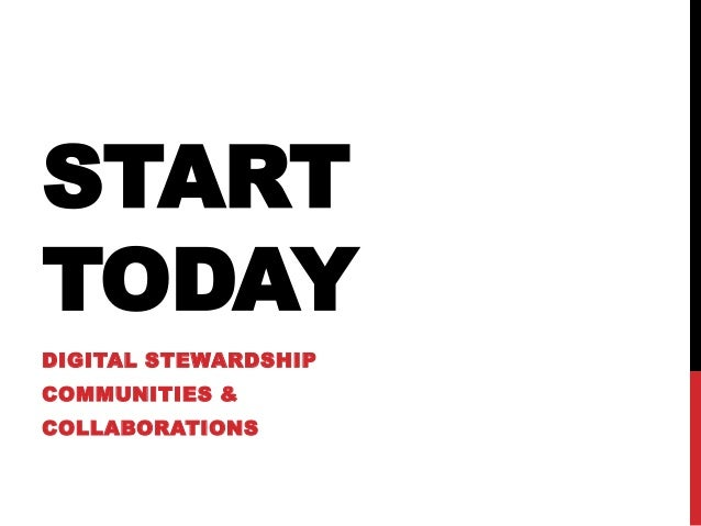 START TODAY DIGITAL STEWARDSHIP COMMUNITIES & COLLABORATIONS