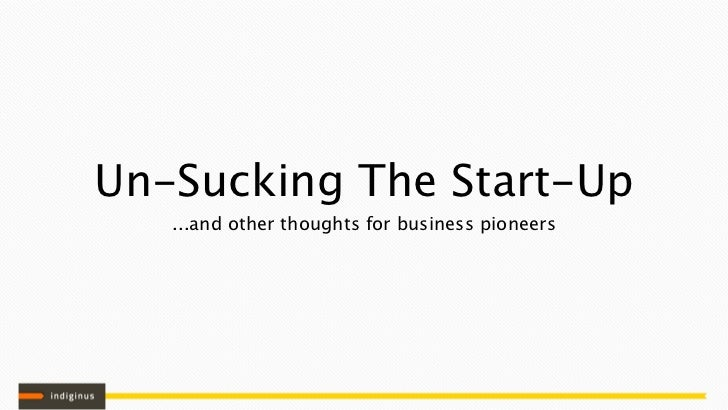Un-Sucking The Start-Up   ...and other thoughts for business pioneers