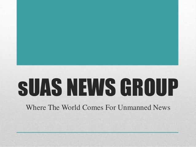 sUAS NEWS GROUPWhere The World Comes For Unmanned News