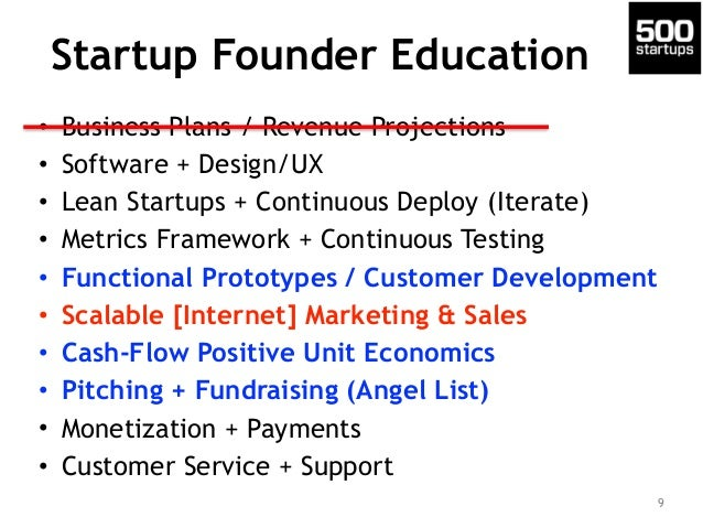 Startup Founder Education • Business Plans / Revenue Projections • Software + Design/UX • Lean Startups + Continuous Deplo...