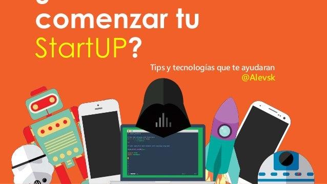 comenzar tu StartUP? Tips y tecnologías que te ayudaran @Alevsk