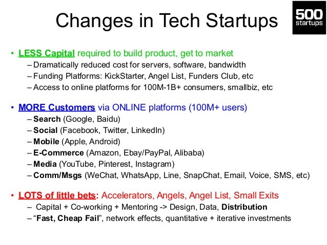 Changes in Tech Startups • LESS Capital required to build product, get to market – Dramatically reduced cost for servers, ...
