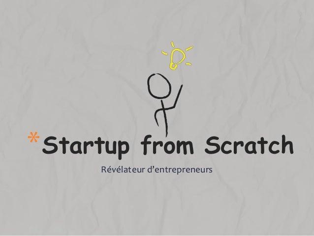 Révélateur d'entrepreneurs*Startup from Scratch