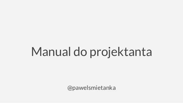 Manual do projektanta @pawelsmietanka