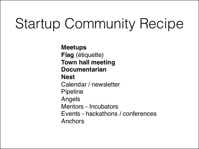 Startup Community Recipe Meetups! Flag(étiquette)! Town hall meeting! Documentarian! Nest! Calendar / newsletter! Pipe...