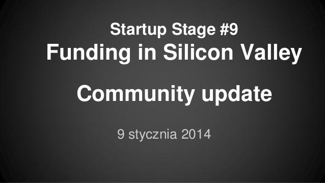 Startup Stage #9  Funding in Silicon Valley Community update 9 stycznia 2014