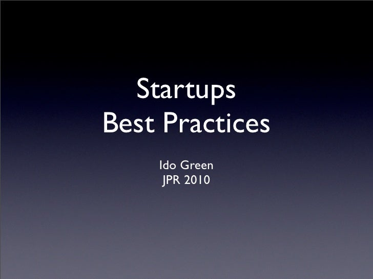Startups Best Practices     Ido Green      JPR 2010