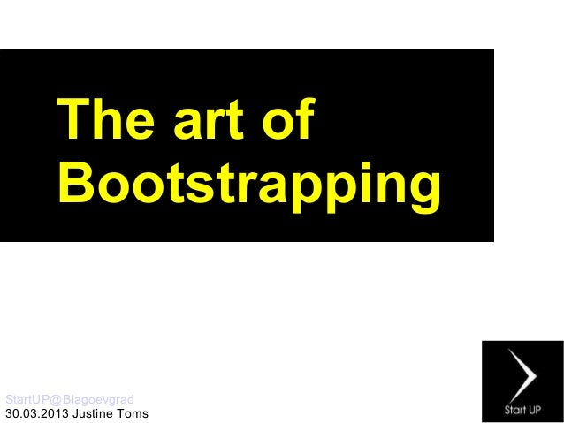 The art of        BootstrappingStartUP@Blagoevgrad30.03.2013 Justine Toms