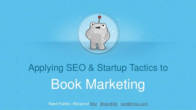 Rand Fishkin, Wizard of Moz | @randfish | rand@moz.com Applying SEO & Startup Tactics to Book Marketing