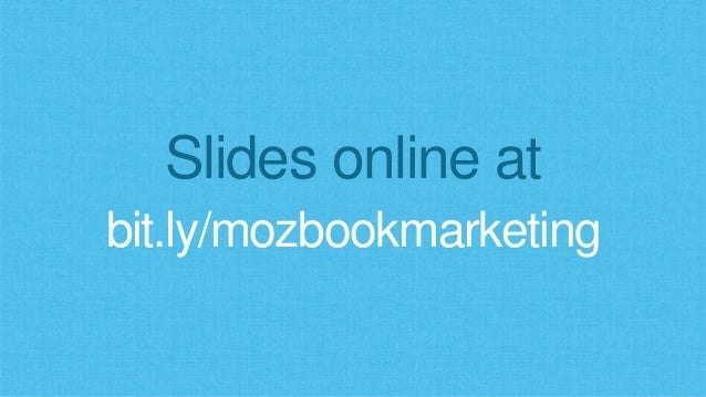 Slides online at bit.ly/mozbookmarketing