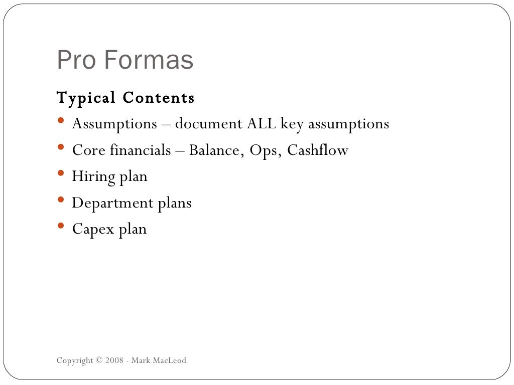 pro formas <ul><li>typical contents < li>< ul><ul><li>assumptions